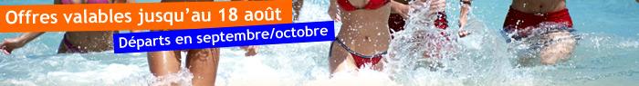 Offres valables jusqu'au 18 août, départ en septembre/octobre !